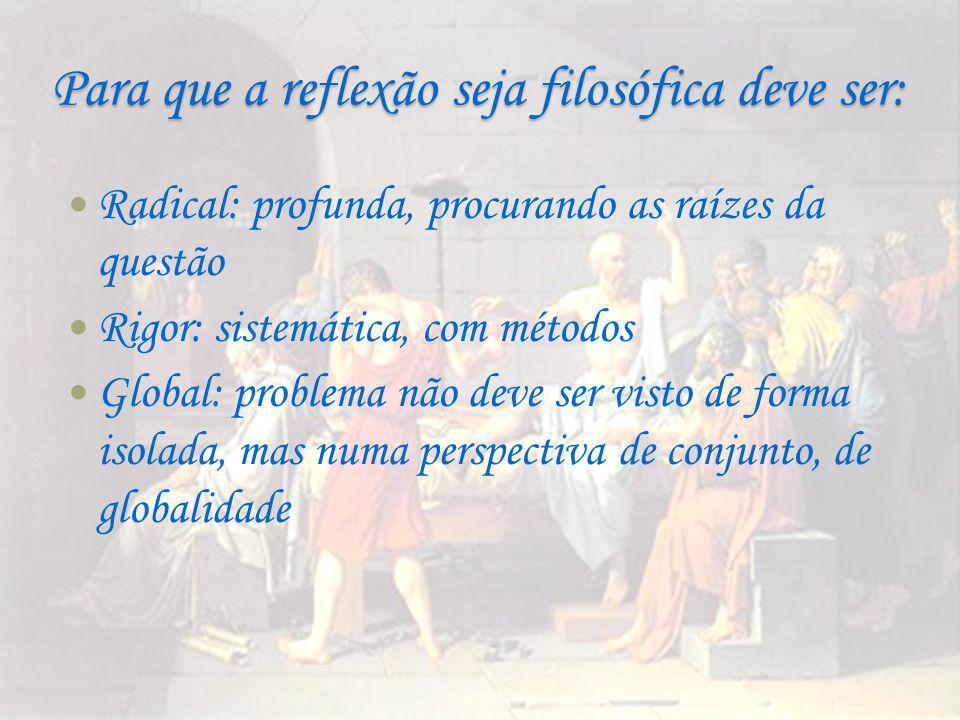Para que a reflexão seja filosófica deve ser: