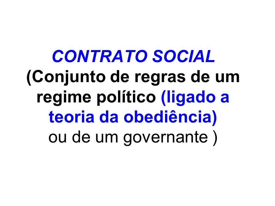 CONTRATO SOCIAL (Conjunto de regras de um regime político (ligado a teoria da obediência) ou de um governante )