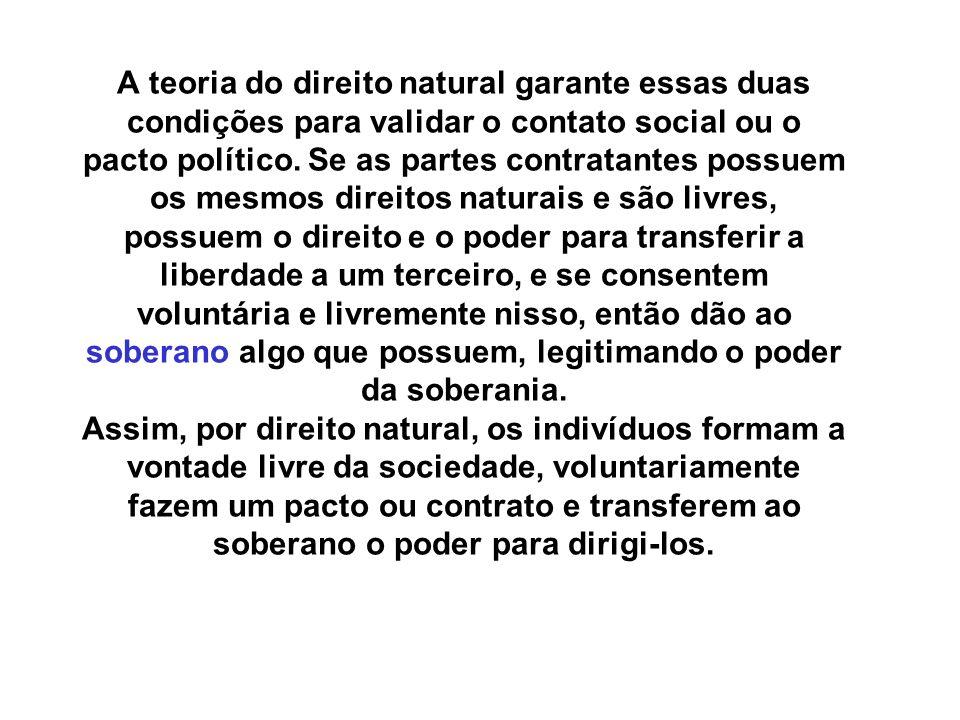 A teoria do direito natural garante essas duas condições para validar o contato social ou o pacto político.
