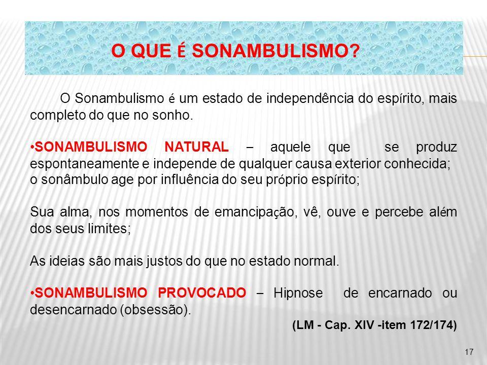 O QUE É SONAMBULISMO O Sonambulismo é um estado de independência do espírito, mais completo do que no sonho.