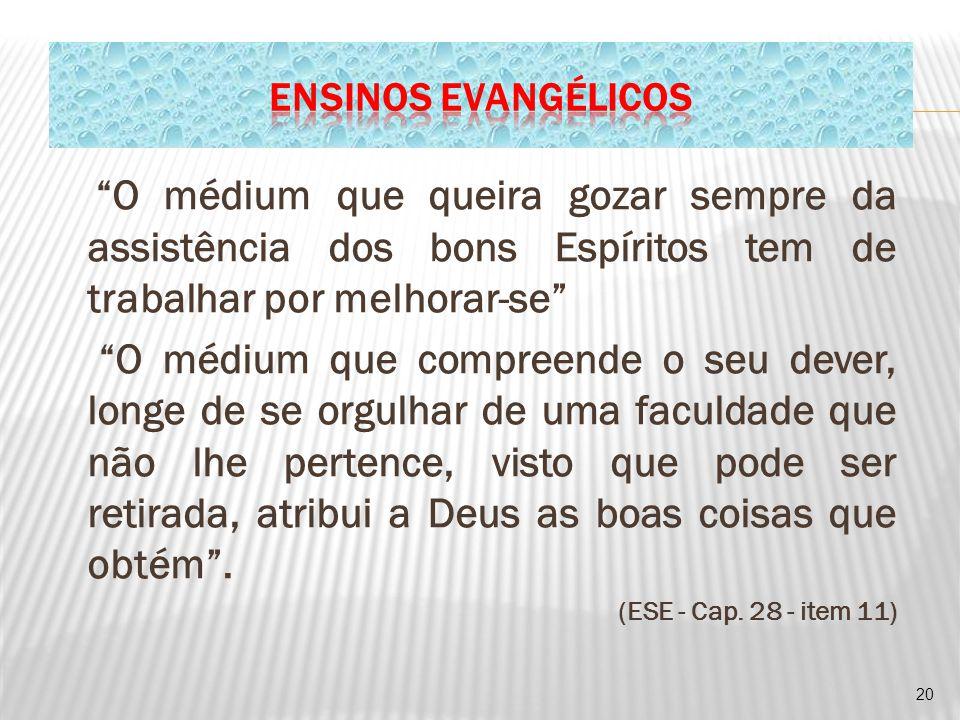 ensinos evangélicos O médium que queira gozar sempre da assistência dos bons Espíritos tem de trabalhar por melhorar-se
