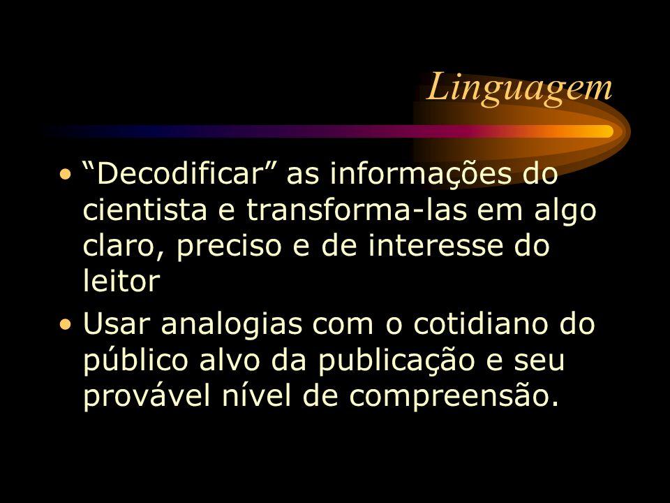 Linguagem Decodificar as informações do cientista e transforma-las em algo claro, preciso e de interesse do leitor.