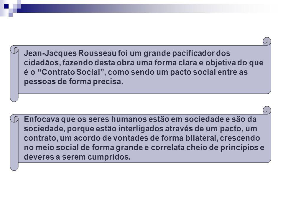Jean-Jacques Rousseau foi um grande pacificador dos cidadãos, fazendo desta obra uma forma clara e objetiva do que é o Contrato Social , como sendo um pacto social entre as pessoas de forma precisa.