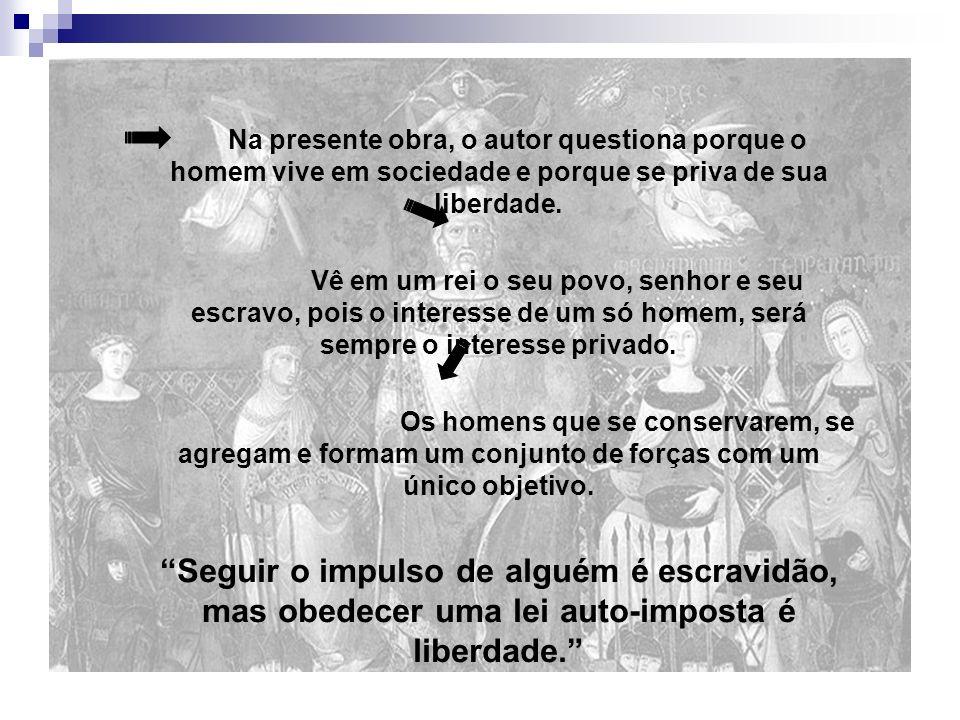 Na presente obra, o autor questiona porque o homem vive em sociedade e porque se priva de sua liberdade.