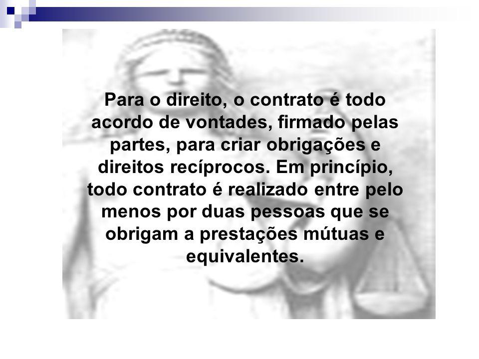 Para o direito, o contrato é todo acordo de vontades, firmado pelas partes, para criar obrigações e direitos recíprocos.