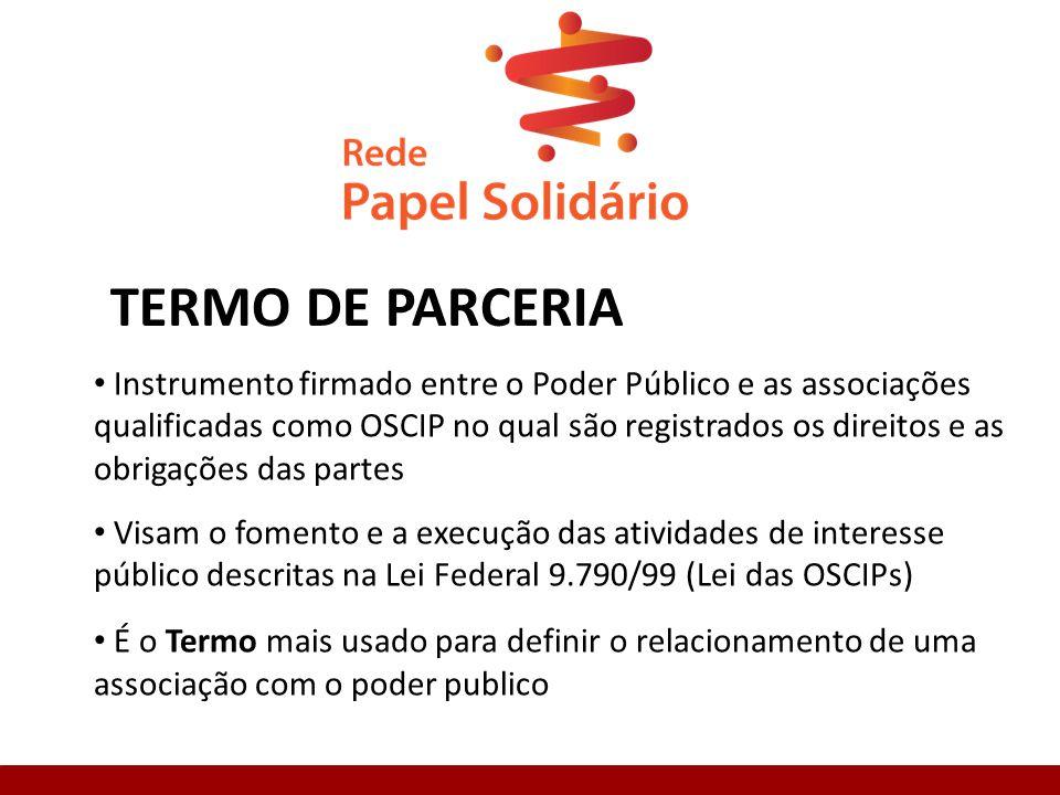 TERMO DE PARCERIA Instrumento firmado entre o Poder Público e as associações. qualificadas como OSCIP no qual são registrados os direitos e as.