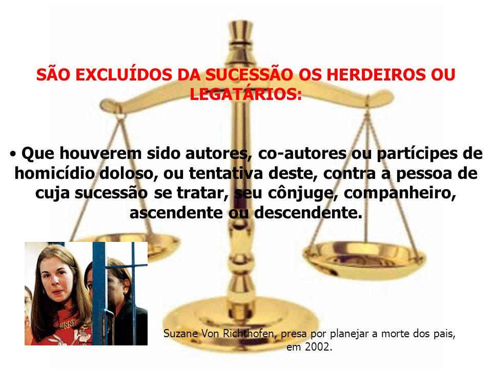 SÃO EXCLUÍDOS DA SUCESSÃO OS HERDEIROS OU LEGATÁRIOS: