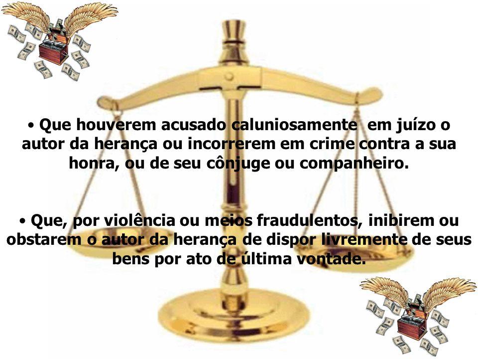 Que houverem acusado caluniosamente em juízo o autor da herança ou incorrerem em crime contra a sua honra, ou de seu cônjuge ou companheiro.