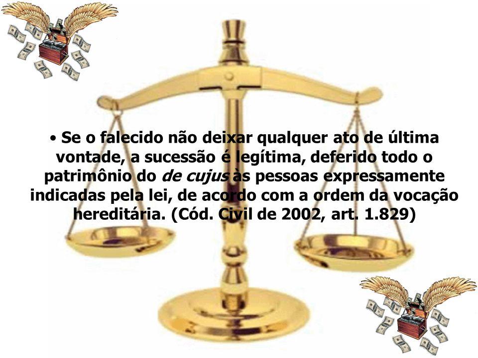 Se o falecido não deixar qualquer ato de última vontade, a sucessão é legítima, deferido todo o patrimônio do de cujus às pessoas expressamente indicadas pela lei, de acordo com a ordem da vocação hereditária.