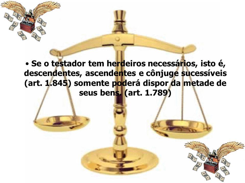 Se o testador tem herdeiros necessários, isto é, descendentes, ascendentes e cônjuge sucessíveis (art.