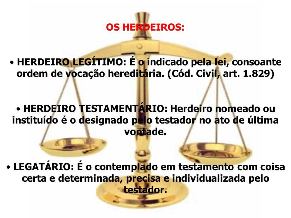 OS HERDEIROS: HERDEIRO LEGÍTIMO: É o indicado pela lei, consoante ordem de vocação hereditária. (Cód. Civil, art. 1.829)