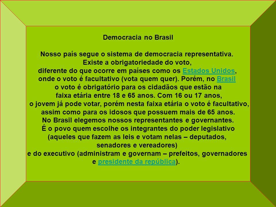 Nosso país segue o sistema de democracia representativa.