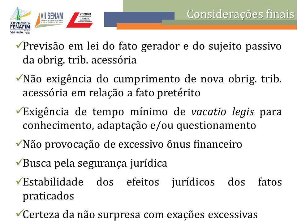 Considerações finais Previsão em lei do fato gerador e do sujeito passivo da obrig. trib. acessória.