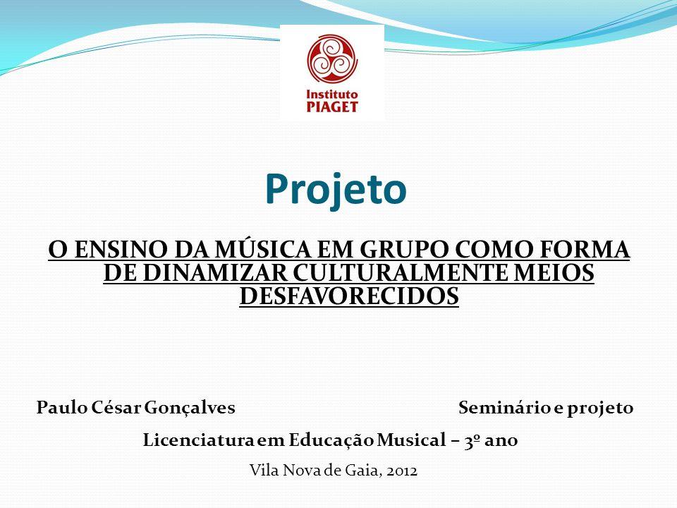 Projeto O ENSINO DA MÚSICA EM GRUPO COMO FORMA DE DINAMIZAR CULTURALMENTE MEIOS DESFAVORECIDOS. Paulo César Gonçalves.