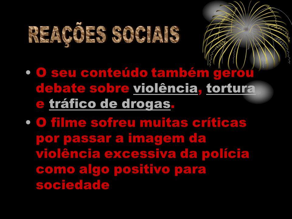 REAÇÕES SOCIAIS O seu conteúdo também gerou debate sobre violência, tortura e tráfico de drogas.