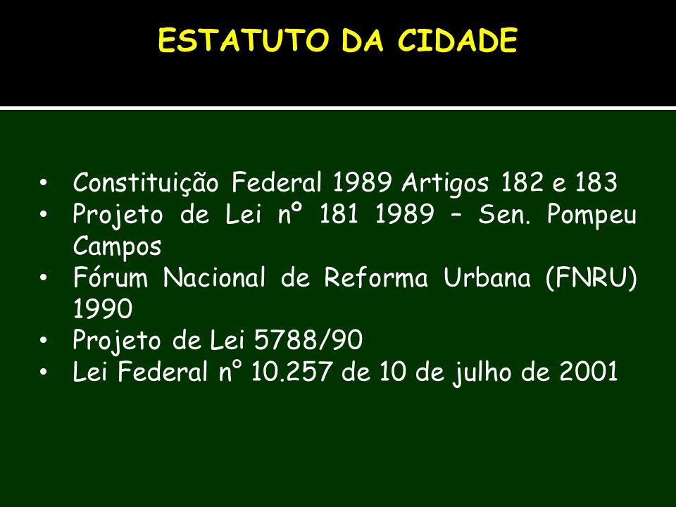 ESTATUTO DA CIDADE Constituição Federal 1989 Artigos 182 e 183