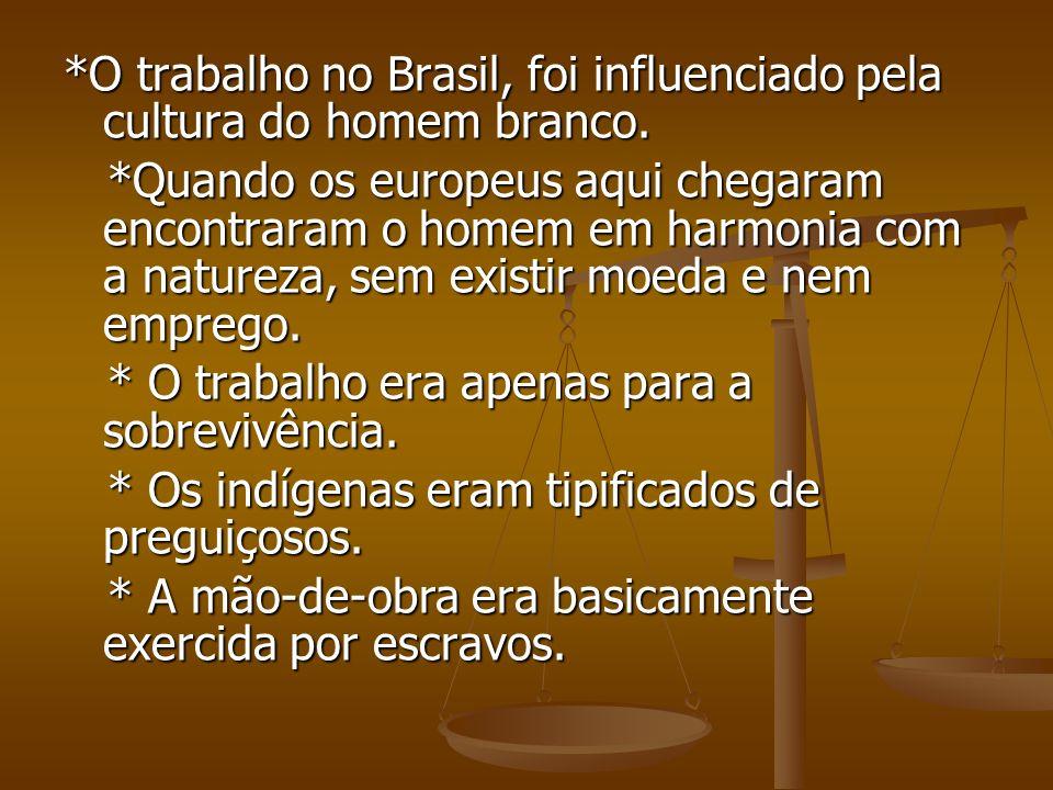 *O trabalho no Brasil, foi influenciado pela cultura do homem branco.