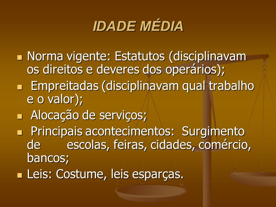 IDADE MÉDIANorma vigente: Estatutos (disciplinavam os direitos e deveres dos operários); Empreitadas (disciplinavam qual trabalho e o valor);