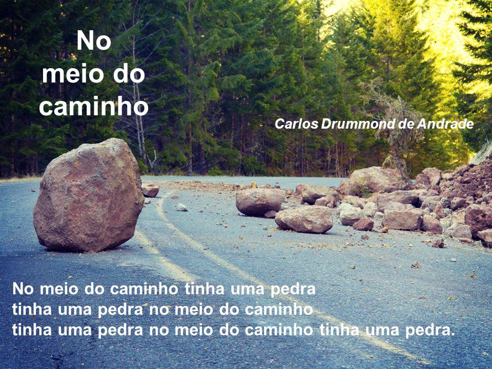 No meio do caminho. Carlos Drummond de Andrade.
