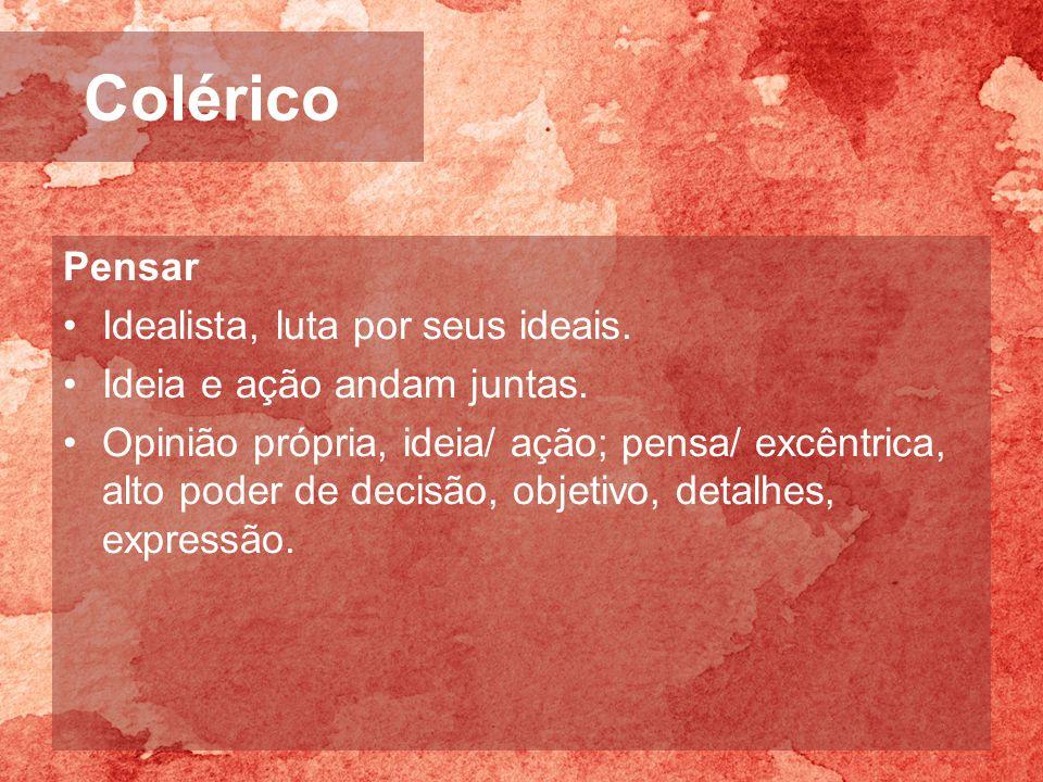 Colérico Pensar Idealista, luta por seus ideais.