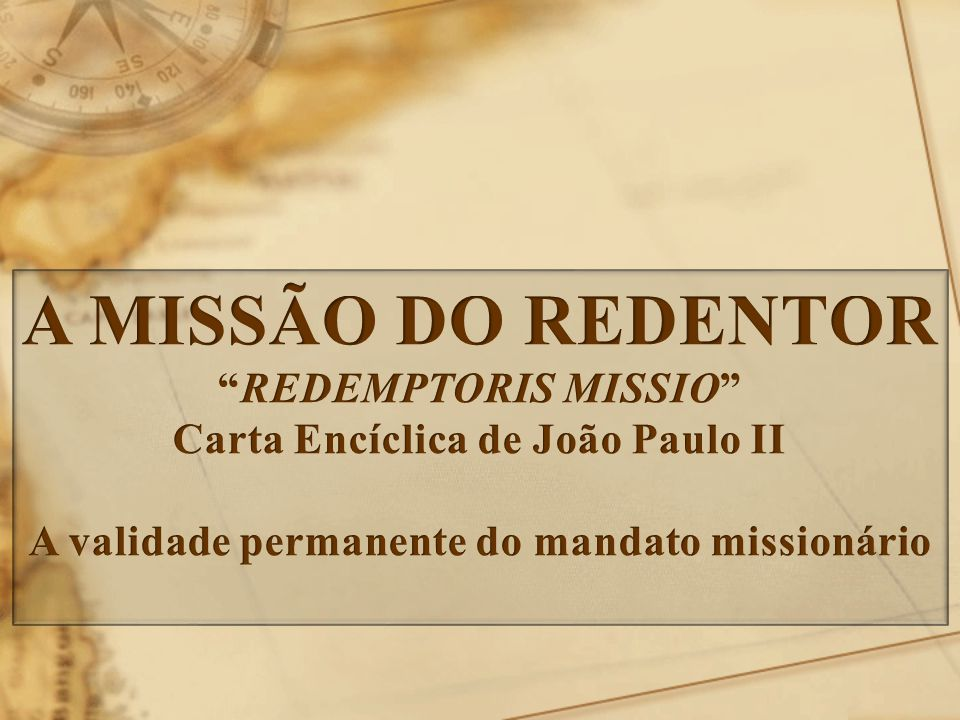 A MISSÃO DO REDENTOR REDEMPTORIS MISSIO