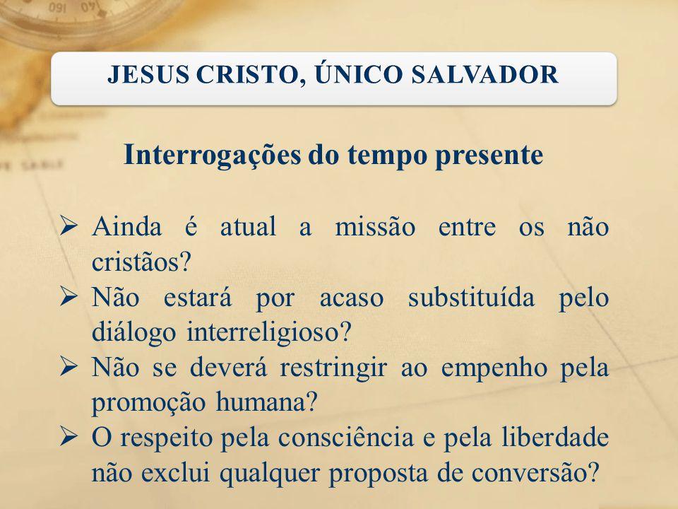 JESUS CRISTO, ÚNICO SALVADOR Interrogações do tempo presente
