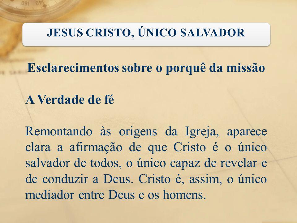 JESUS CRISTO, ÚNICO SALVADOR Esclarecimentos sobre o porquê da missão