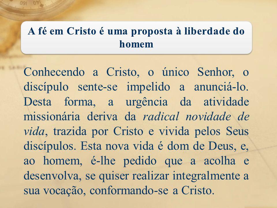 A fé em Cristo é uma proposta à liberdade do homem
