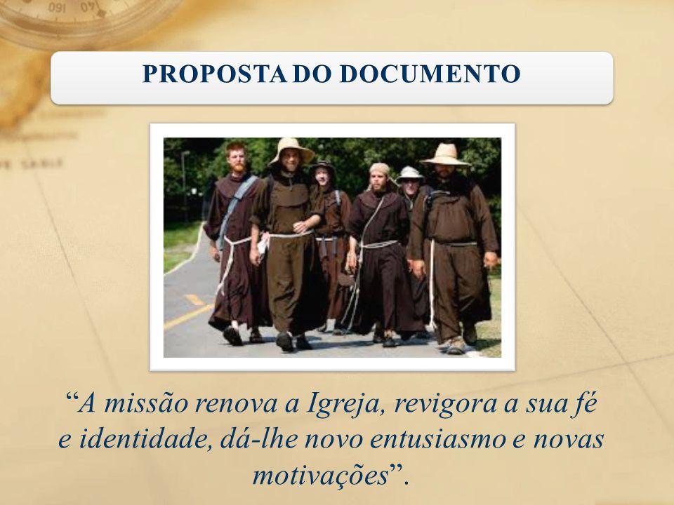 PROPOSTA DO DOCUMENTO A missão renova a Igreja, revigora a sua fé e identidade, dá-lhe novo entusiasmo e novas motivações .