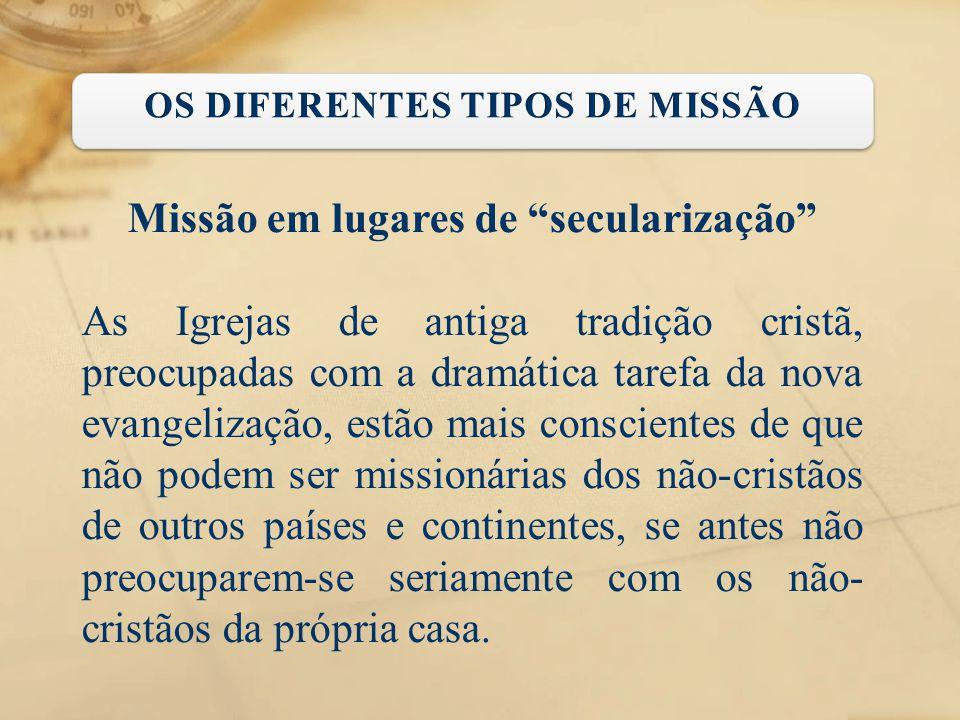 OS DIFERENTES TIPOS DE MISSÃO Missão em lugares de secularização