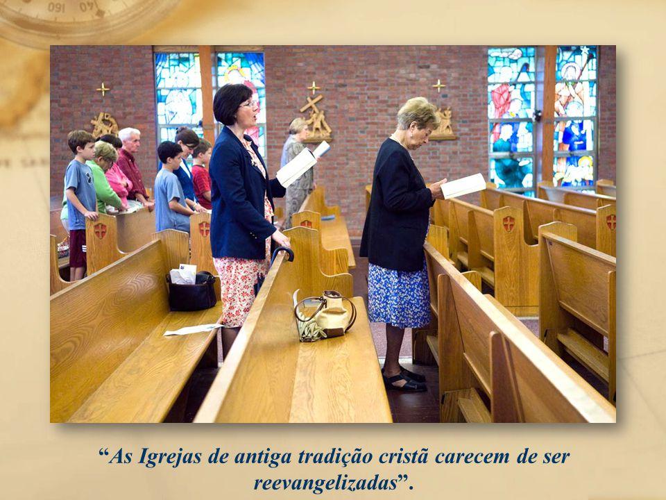 As Igrejas de antiga tradição cristã carecem de ser reevangelizadas .