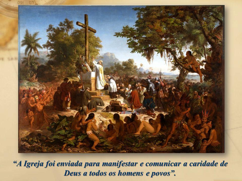 A Igreja foi enviada para manifestar e comunicar a caridade de Deus a todos os homens e povos .