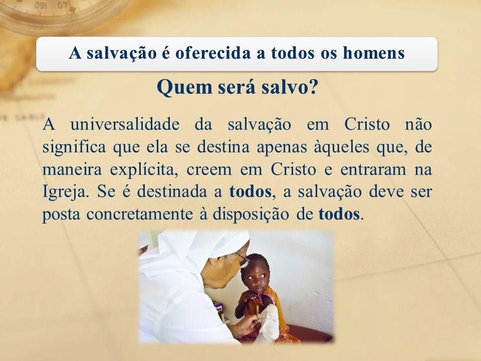 A salvação é oferecida a todos os homens