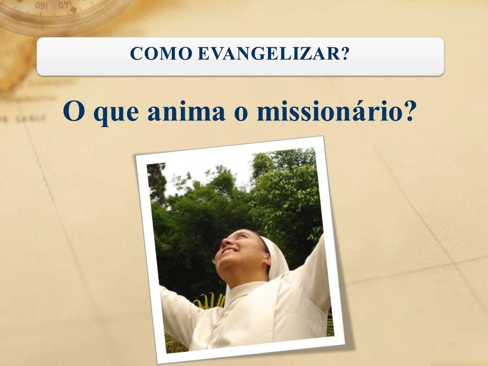 O que anima o missionário