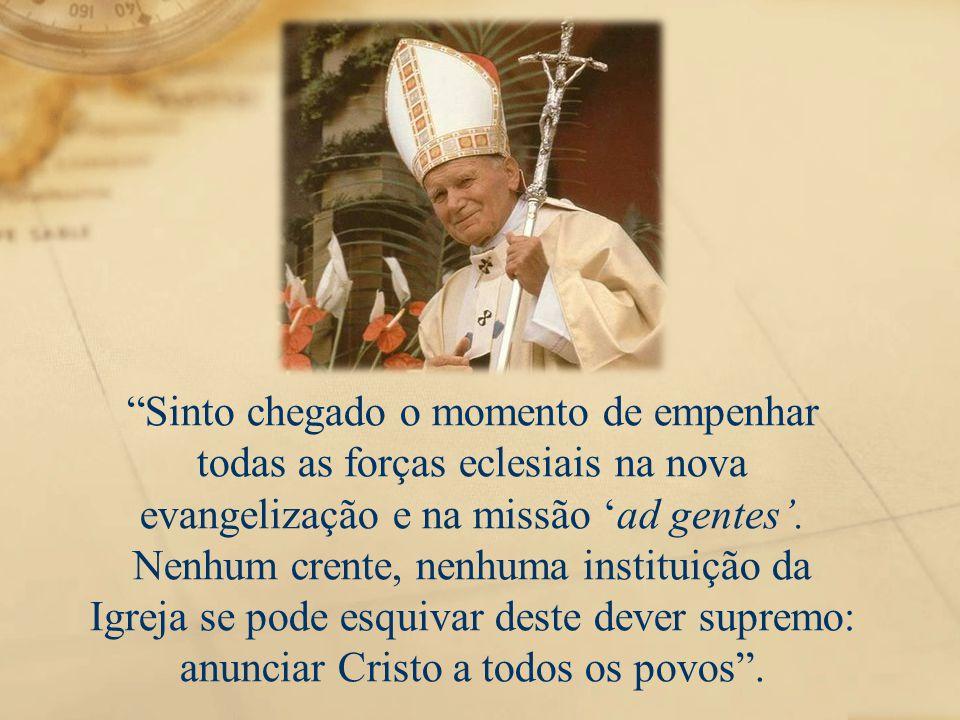 Sinto chegado o momento de empenhar todas as forças eclesiais na nova evangelização e na missão 'ad gentes'.
