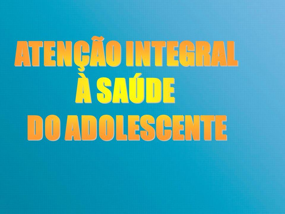 ATENÇÃO INTEGRAL À SAÚDE DO ADOLESCENTE