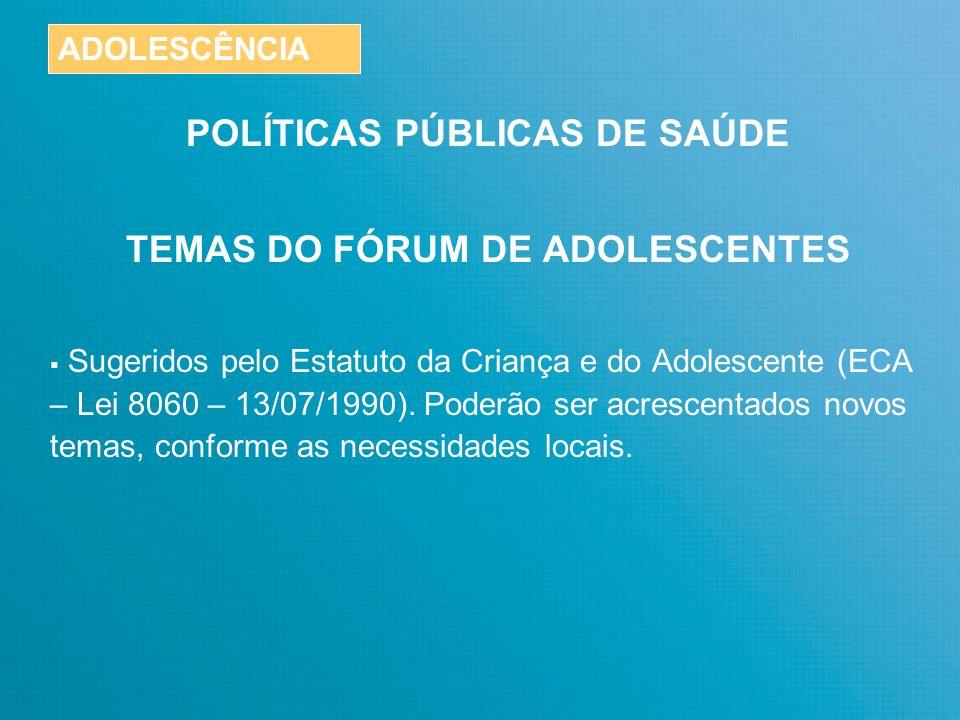 POLÍTICAS PÚBLICAS DE SAÚDE TEMAS DO FÓRUM DE ADOLESCENTES