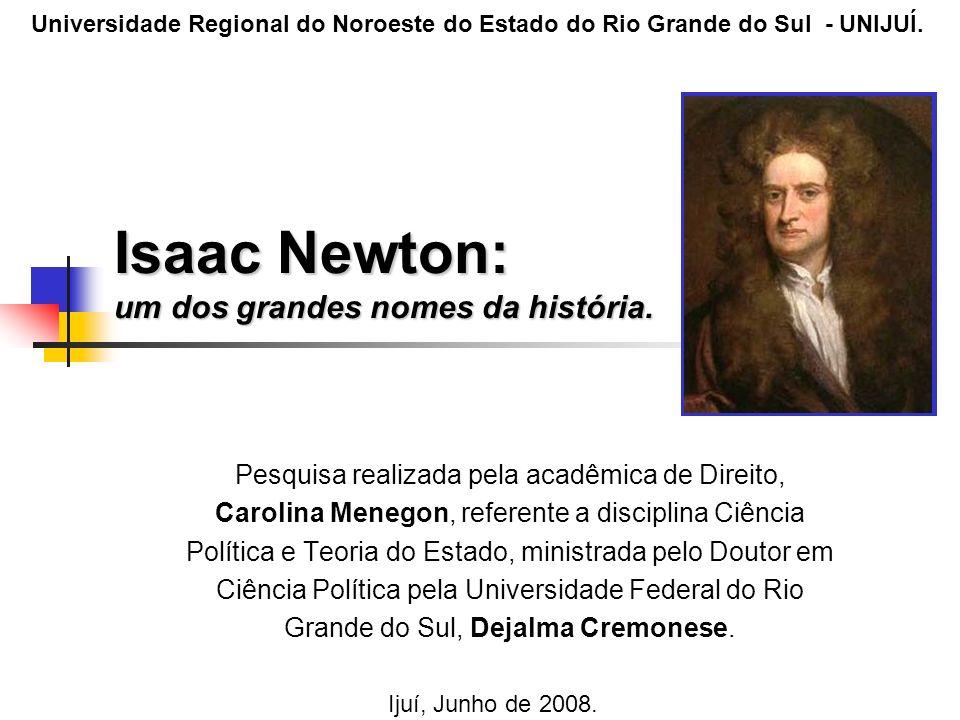 Isaac Newton: um dos grandes nomes da história.