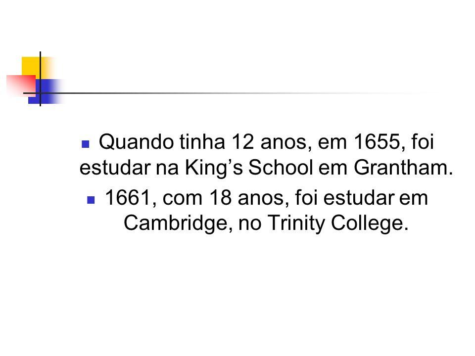 1661, com 18 anos, foi estudar em Cambridge, no Trinity College.