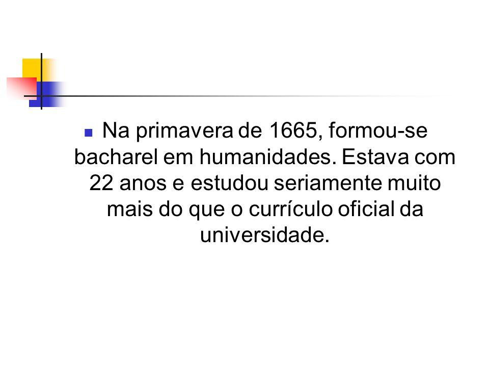 Na primavera de 1665, formou-se bacharel em humanidades
