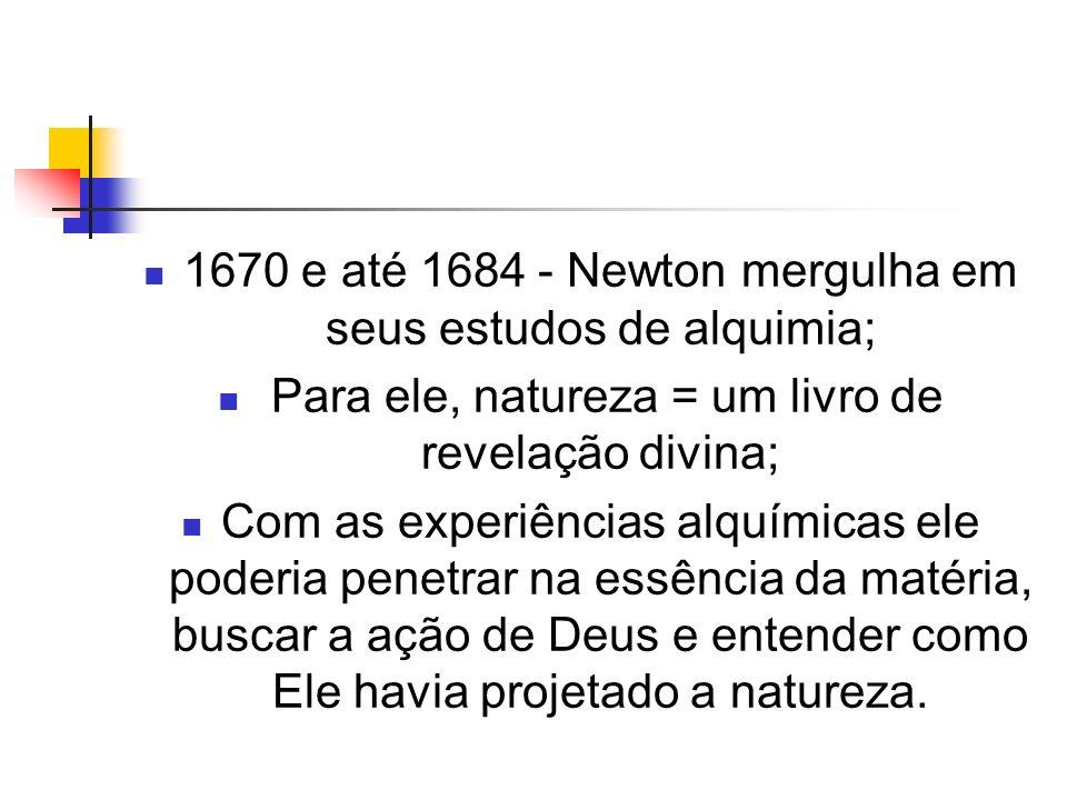 1670 e até 1684 - Newton mergulha em seus estudos de alquimia;