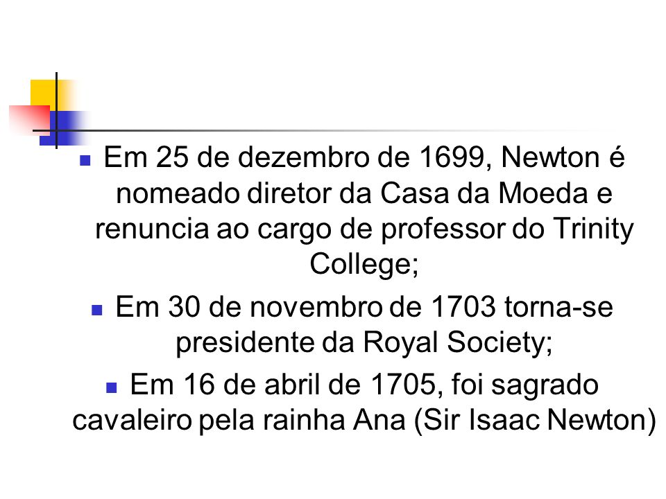 Em 30 de novembro de 1703 torna-se presidente da Royal Society;