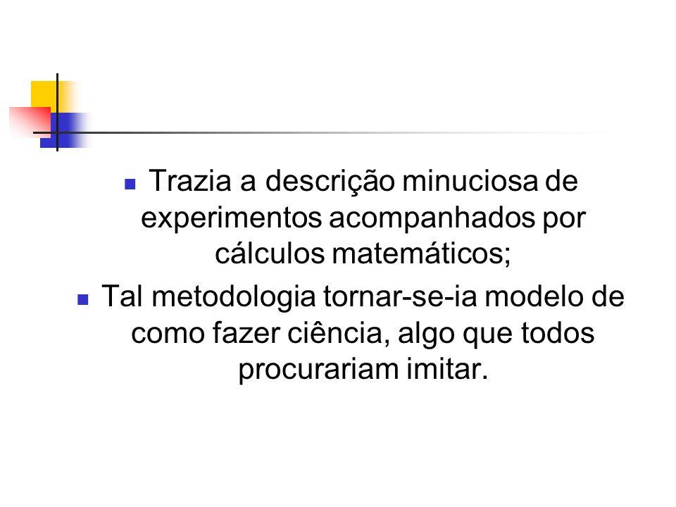 Trazia a descrição minuciosa de experimentos acompanhados por cálculos matemáticos;