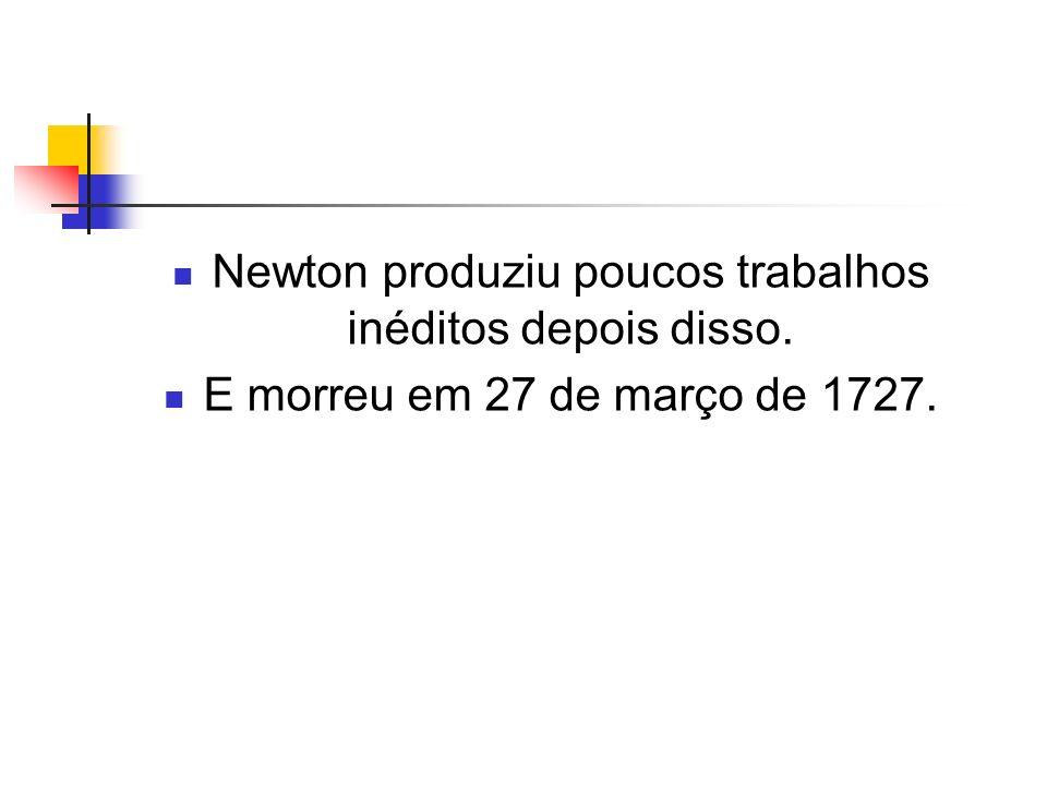Newton produziu poucos trabalhos inéditos depois disso.