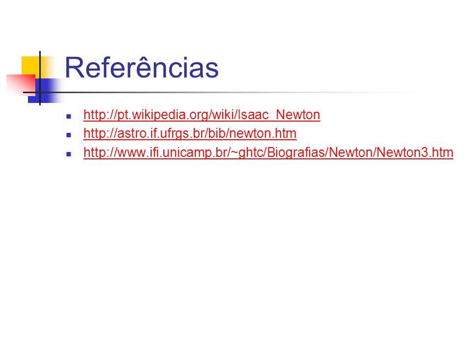 Referências http://pt.wikipedia.org/wiki/Isaac_Newton