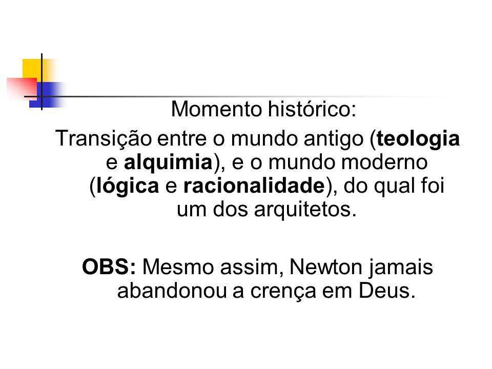 OBS: Mesmo assim, Newton jamais abandonou a crença em Deus.