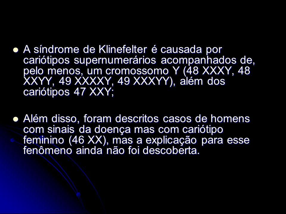 A síndrome de Klinefelter é causada por cariótipos supernumerários acompanhados de, pelo menos, um cromossomo Y (48 XXXY, 48 XXYY, 49 XXXXY, 49 XXXYY), além dos cariótipos 47 XXY;