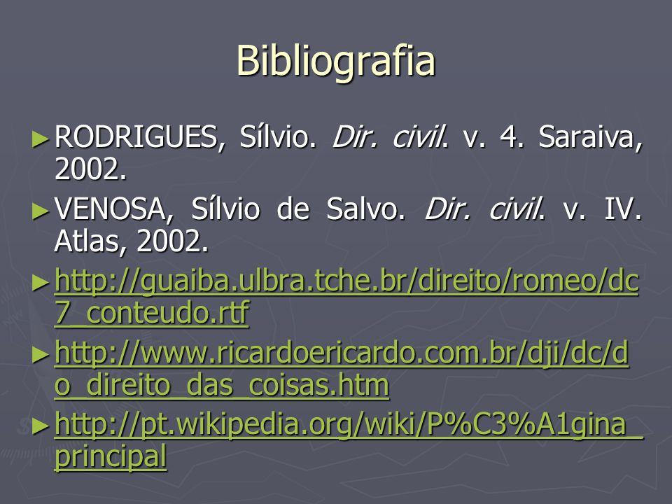 Bibliografia RODRIGUES, Sílvio. Dir. civil. v. 4. Saraiva, 2002.