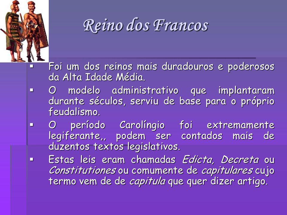 Reino dos Francos Foi um dos reinos mais duradouros e poderosos da Alta Idade Média.