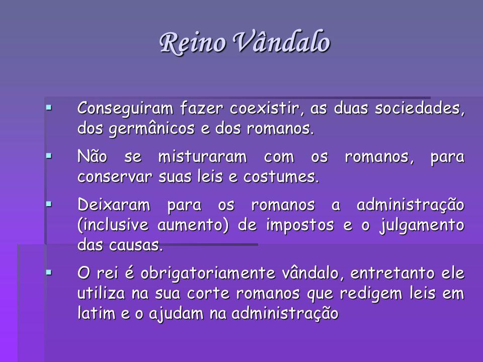 Reino VândaloConseguiram fazer coexistir, as duas sociedades, dos germânicos e dos romanos.